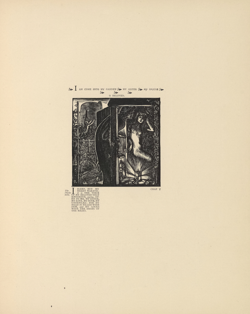 "The small black and white woodcut is in portrait orientation and is centered on the page. The woodcut is enclosed in a small square frame with a dark border. The right foreground depicts an unclothed woman with long hair in a small room with a lantern set on the floor. The woman is facing forward, but her lower body is turned to the right. Her left arm is held upwards against her face and her right hand is positioned by her right hip. Only the woman's bent left thigh is visible, as her long hair covers the rest of her lower body. Beneath her is a lantern radiating light. To the woman's right is a wall bordered with various vines and flowers. To the left of the woman is an open window, through which a dark male figure wearing a head covering leans in and rests his arms on the sill. Beneath the sill are two small rectangular figurines and a ladle (?). He is facing the inside of the small room. Only his right profile is visible. Outside the small room behind the male figure appears to be a garden of vines (possibly grape) and a wine or apple press is in the distance. The artist's initials ""CR"" are marked in caps in a dark rectangle with white letters in the bottom left corner of the woodcut. Centered above the woodcut, the text ""I am come into my garden my sister my spouse O Beloved,"" is set with letterpress and decorative fleurons. Below the woodcut on the bottom left is the title, ""The Shebalite,"" and the verse: ""I sleep, but my heart waketh: it is the voice of my Beloved that knocketh saying, Open to me, my sister, my love, my dove, my undefiled: for my head is filled with dew and my locks with the drops of the night."" [from Song of Solomon in the Bible]. Below the woodcut on the bottom right ""CHAP V"" is printed."