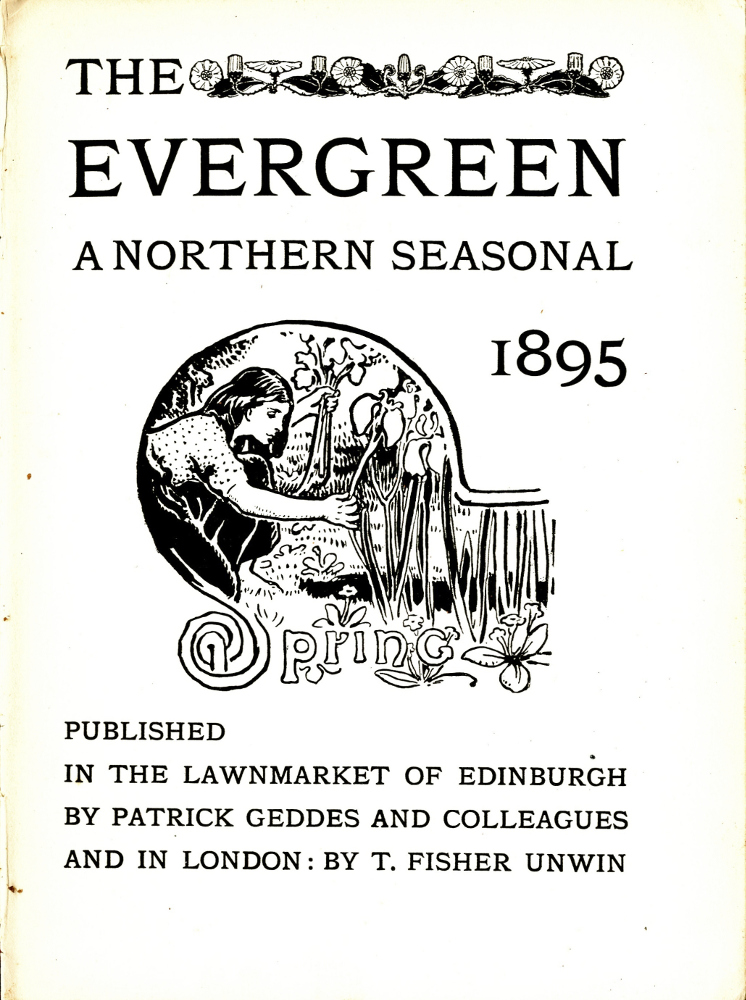 "At the top of the page is the title ""The Evergreen"" followed by ""A Northern Seasonal"" and the date ""1895"". The word ""The"" has its own line, and beside it is a decorative strip that depicts a patterned row of flowers. Below the text is a black ink drawing that combines image and text whereby the illustration is contained within the framing of the letter ""S"" from ""Spring."" The lettering is hand-drawn with black borders and left unfilled, the top of the ""S"" extended into a large loop in which we see a scene of a woman picking flowers in a field. We see the woman in profile from the right: she has dark hair that is untied, her sleeves are rolled back, and she is barefoot. Her shirt is white with black polka dots and her skirt is black. With her right hand she picks tall flowers that resemble irises and in her left hand she holds the ones she has already picked. Within the grass around her feet there grows some small flowers, and some dark shrubbery lies to the left of the scene. The image is displayed in landscape orientation with no border. Below the image reads: ""Published in the lawnmarket of Edinburgh by Patrick Geddes and colleagues and in London: by T. Fisher Unwin""."