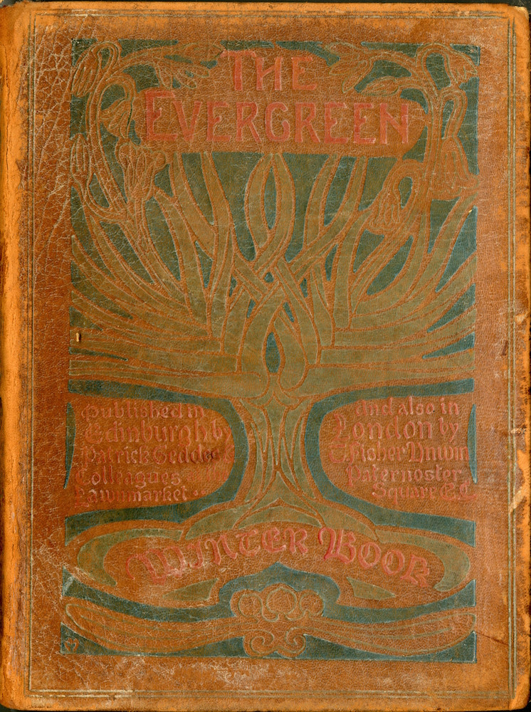 Front cover is brown leather decorated with a tree motif in green ink. Centered at the top of the image in reddish brown ink is the title The Evergreen in capital letters. The branches of the tree spread outward towards the left and right side of the cover and weave together in the center. The tree and its branches take up the majority of the cover. On the center bottom left of the cover beside the trunk of the tree in reddish orange ink it reads published in EDINBURGH by Patrick Geddes Colleagues at the Lawnmarket. The text continues on the right side of the trunk. It reads And also in LONDON by T Fisher Unwin Paternoster Square E C. The roots of the tree extend below this text and wrap around the words WINTER BOOK in red brown ink. Below this s a design in green ink that extends from the left to the right side of the image. Tracing this design and the tree is a thick line of blue ink. The artist's mark, a small m, can be found in the lower left corner of the image. A frame of two thin green lines encloses the image. Image is vertically displayed.