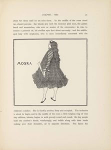"""This line block reproduction of a pen-and-ink drawing is in a square box, bordered by a double-lined frame. The image shows the full-length figure of a woman in profile and the word """"MOSKA"""" [caps] appears to the left about one-third down the page. The woman is turned to the left side of the page, facing the text """"MOSKA"""" [caps]. She takes up the entire height of the image and is centered, taking up about half the width. She is wearing dark slippers with a small bow at the toe of each. Her legs are bare underneath a knee-length dress. The dress is very puffy, with no visible waistline, and an A-line silhouette. The bottom edge at the knee is made of chiffon ruffles. The side to the right of the page has six white buttons that start at her midline and go straight down getting smaller towards the bottom of the dress. The sleeve is long and diagonally striped. In the hand visible to the viewer from her left side she holds a closed fan. The neck of her dress has slight ruffling and her long curly hair cascades down to below her midline. A bow sits on top of her forehead."""