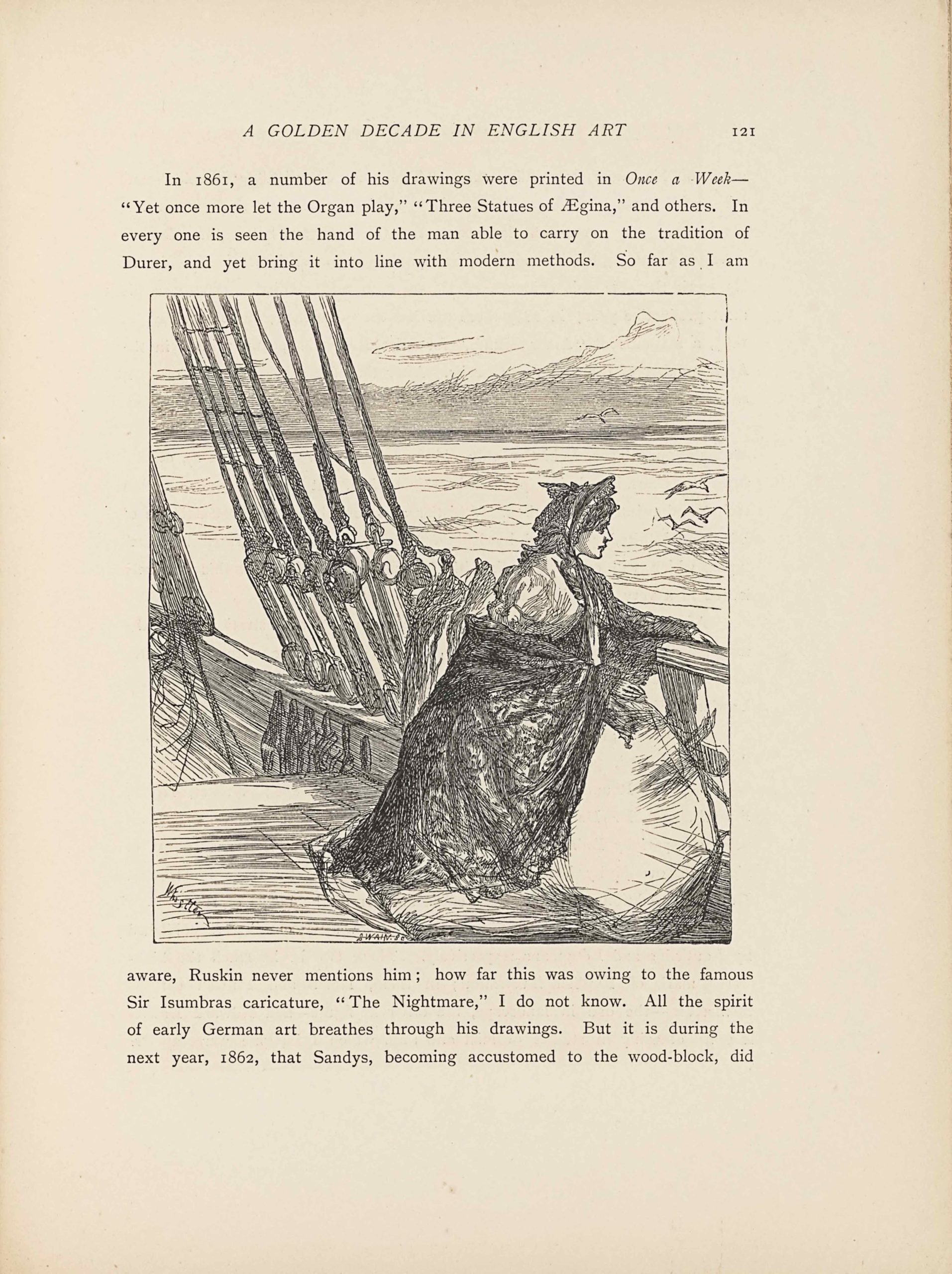 "This line-block reproduction of a wood-engraved image is in portrait orientation. The image shows a woman seated on the deck of a ship in the water, with land in the distant horizon. The woman fills about the bottom right quadrant of the page. She sits facing the right side of the page, showing the profile of her face looking out to sea over the hull. She is wearing a large, light-coloured gown that puffs out into a big skirt. She has a dark shawl wrapped around her arms and the back of the skirt. One of her arms, the left, is leaning on the rail of the ship and the other is bent, holding up the shawl. She has on a bonnet that covers the back of her head and her bangs peek out from the front. The bonnet ties underneath her chin and the ties hang down the front of her dress. To the right of the woman's face in the background appear four seagulls flying above the water and towards the skyline. The deck extends behind her. The railing continues towards the left side of the page upwards and diagonally. The ropes that hold the ship's masts are tied off on the hooks that line the railing in the mid-ground and to the left of the woman. There are eight ropes that tie off, cutting vertically through the middle and left side of the page. The deck drops slightly lower after a few steps down and then continues out of sight towards the left. More ropes are shown attached to the distant railing but are mostly cut off from the frame on the left edge of the page. Behind the rail, ropes, and the woman is the watery background. The water rises to about three-quarters up the page, showing slight waves rising throughout. Behind the water the outline of a landscape appears lightly sketched to represent a body of land that has mountains and valleys. The sky has one sketched cloud and is above the land for a small portion of the page. The artist's name, ""Whistler,"" appears scrawled in the bottom left corner of the page diagonally aimed down to the right, and the engraver's signature, ""Swain,"" appears at centre bottom."