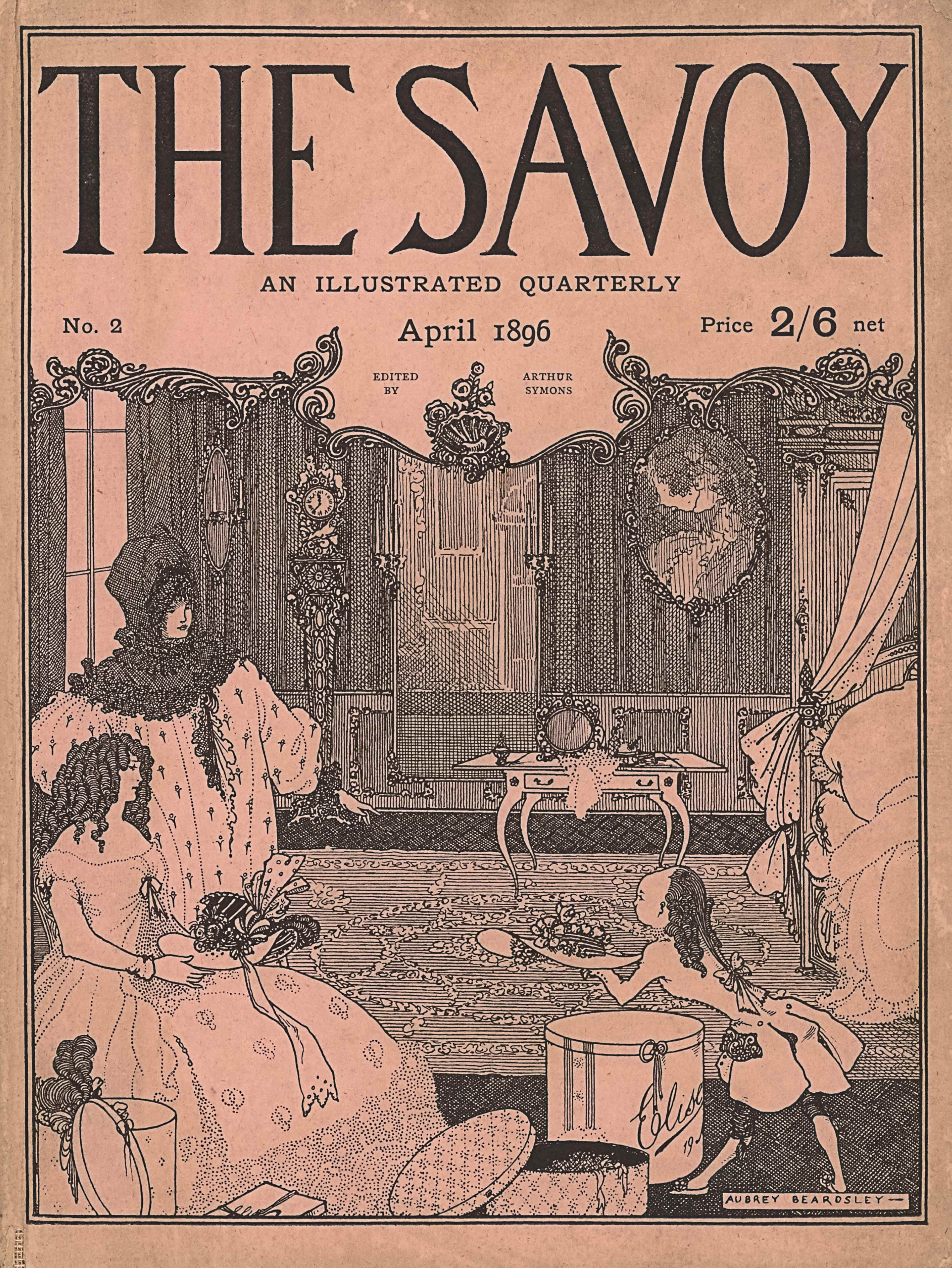 "The cover image, in portrait orientation, combines a line-block reproduction of a pen-and-ink design with letterpress. The title: ""THE SAVOY"" [caps] appears in the top quarter of the page in large font. Underneath the title is the text: ""AN ILLUSTRATED QUARTERLY"" [caps], centered in small font. In the line below ""No. 2"" appears aligned to the left. In the same line the text: ""April 1896"" is centered. Right aligned in the same line is the text: ""Price 2/6 net"". Below this line an ornamented curved, curlicue edge separates the publishing information from the image below. The ornamented edge dips down slightly lower in the centre with a scallop shell ornamented with floral buds sticking up in the middle. On either side of the scallop is text. On the left in two lines it reads: ""EDITED BY"" [caps] and on the other side of the scallop in two lines appears: ""ARTHUR SYMONS"" [caps]. The image below the text block is of two women in a bedroom selecting a hat to wear with a small page aiding them. In the foreground and the bottom left of the page is an open hat box with a plume of feathers sticking out the top and hanging over the left side. The lid of the hat box leans against the front. To the right is a square box lid partially visible in the foreground. To the right of that and centrally in the foreground is a shorter and wider hat box opened with the lid leaning on the top edge and the floor and revealing the top edge of a hat with ribbons hanging out over the edge. Slightly behind the central hat box is a larger hat box closed and with the text: ""Elise"" scrawled across the front and around the right side. The box also has a bow on the front edge. The page leans forward over top of the ""Elise"" hat box, in profile facing the women at the left of the page. The page is holding a large brimmed hat with floral decorations around the crown and offering it to the women. The page wears a double vent tailcoat reaching down to the knee. The coat features a bow on the lower back. The page has a bald area on the top of the head and coiled hair that starts at the back of the scalp and hangs down below the shoulders. The page's face is visible in profile. On the left, behind the hat box, a woman sits on a chair facing to the right of the page. Her face is visible in profile. She wears a long gown that has a wide, off-the-shoulder neckline. The dress has a swirl dotted pattern embroidered into it. There is heavy swirling at the bottom of the skirt. A bow is tied in the centre of her bust. She has long, dark, and coiled hair. Her arms are bent and holding a ornamented hat on her lap. The hat is large brimmed and has a striped pattern on the crown only. There are bows and twirls of ribbon around the band. One long end of a ribbon hangs down her lap. Behind the seated woman is a standing woman, also facing to the right side of the page. Her face is in three-quarters profile. She has on a large nightgown with a small floral pattern and vertical dotted lines. She also has on a large bonnet, which covers her hair and neck. The bonnet has ruffled edges and like a scarf has a piece that hangs down her front. She has her right hand on her hip and her left hand extended out and pointed down. The floor of the room is a diamond pattern parquet with a large floral garland patterned rug over top. Behind the women on the left is a large paned window with drapes. An oval mirror is hung on the wall just past the window towards the back wall. The mirror has a candle holder extending out from either side. On the back wall to the right of the mirror is a tall and ornamented grandfather clock. The wall has vertical striped dark wallpaper with square panelling in the bottom quarter. In the middle of the back wall is a floor-length mirror, again with candle holders and two candles on each side mid-way up. In the mid-ground and slightly to the right is a dressing room table topped with a small mirror, perfume bottle, piece of clothing, and small brushes. The table has rounded legs convexing outwards and one drawer in the front. Behind the table on the wall is a portrait of a woman in an oval frame, dressed in a gown and a plumed hat. To the right of the frame, and from the mid-ground to the back wall, sits a bed only one-quarter in the frame, showing an ornamented headboard and footboard with a bench in front piled high with pillows and blankets. The bed seems to have an upper frame with bed curtains, pulled off to the side. In the bottom right corner of the page the artist's name, printed within a white box ""AUBREY BEARDSLEY –"" [caps]."