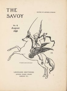 """The unframed title page, in portrait orientation, combines a line-block reproduction of a pen-and-ink design with letterpress. The image shows one figure [a Pierrot] riding a winged horse [a Pegasus] in the centre of the page with publishing information printed in the surrounding area. In the upper left corner is the text: """"THE"""" [large caps] and one line below the text: """"SAVOY"""" [large caps]. These two lines of text are left-aligned and indicate the title: """"THE SAVOY"""" [caps]. To the right side of the page and appearing in line with the centre of the title text is the editing information: """"EDITED BY ARTHUR SYMONS"""" [small caps]. Below the title on the left side of the page, still in about the top third, is the text: """"No. 3"""", and below that the text: """"July"""", and below that line: """"1896"""". These three lines are centered with each other. To the right of this text is the image of the figure on the horse. The horse and figure are facing towards the left; the horse is in profile and the figure is turned to face the viewer. The horse is rearing, with both front legs lifted up into the air. The horse spans the width of the page and is about half of the page height. The horse has a long tail trailing behind. The horse's mouth is slightly opened and the pointed ears are pulled back. The mane is curled and a few pieces fall forwards toward the eyes. The horse has large wings emerging from the sides of its ribcage. The wings are made up of many feathers of various sizes and are formed like eagle wings, with a smaller section on the bottom half and a larger pointed portion of wing on the top half. Between the wings sits a male figure dressed like a Pierrot or clown. The figure has his upper body turned to face the viewer, with both arms opened wide and lifted up into the air. He is wearing slippers with a bow on the toe, baggy pants that fall just above the ankle, and a baggy shirt that has buttons up the front. The shirt has large ruffles on the sleeve hems and a large ruffle around"""
