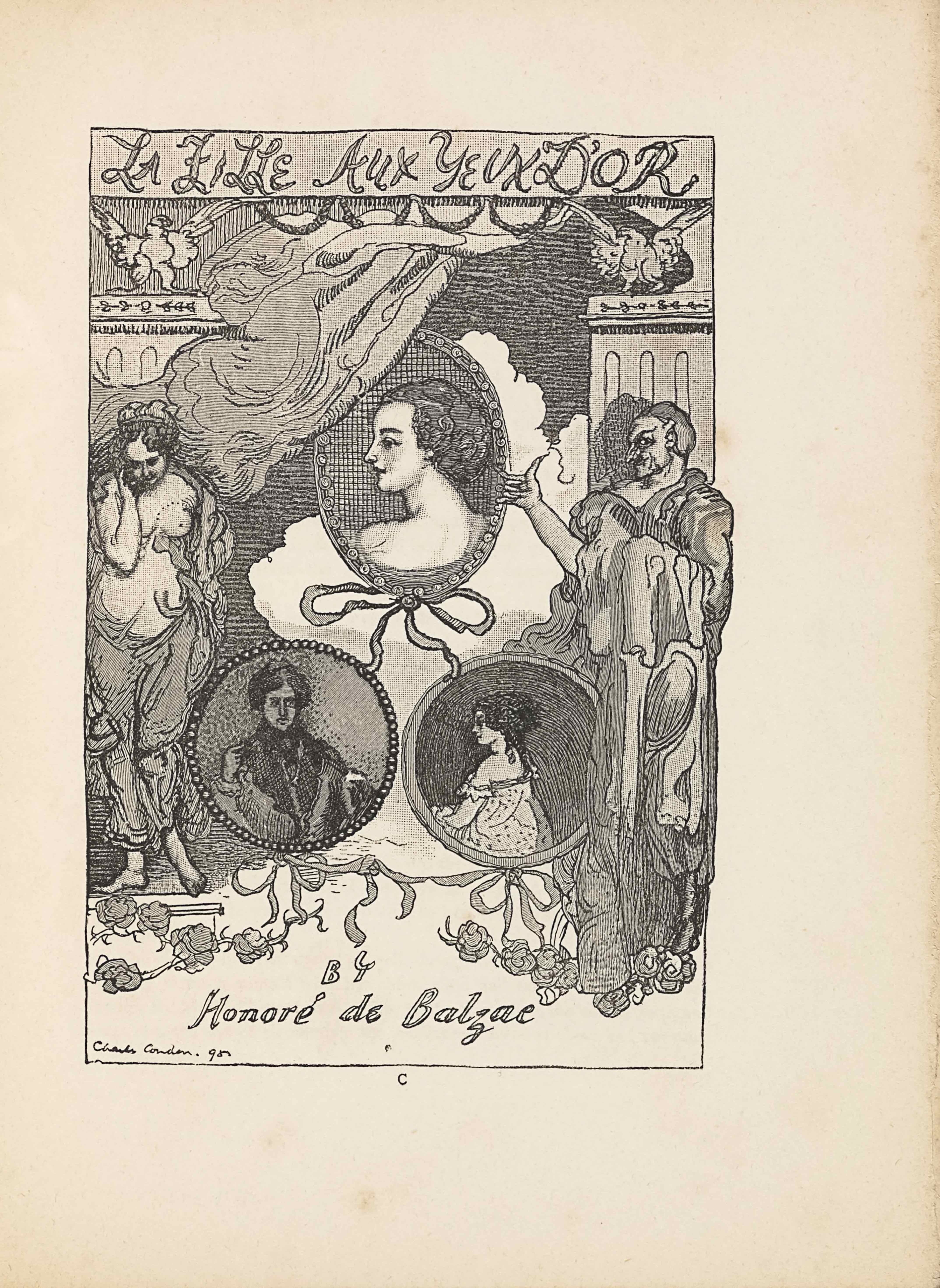 """The image, a wood engraving of a crayon drawing by Charles Conder, is in portrait orientation. It is the frontispiece to Balzac's La Fille Aux Yeux D'Or. This title, """"LA FILLE AUX YEUX D'OR, appears in a banner with hand-lettered caps at the top edge. The text """"BY [caps] // Honore de Balzac"""" is hand-lettered, centred, at the bottom. In the bottom left corner of the page is the artist's signature and date: """"Charles Conder. 98.""""Between this publishing information are three cameo portraits suspended in cameos between two pillars fronted with allegorical figures. The two pillars rise to just below the line underscoring the title, leaving room for a falcon to sit atop each pillar. The falcons have their wings spread and their bodies facing the viewer, with their heads turned to face into the page towards each other. In the space on the upper page between the falcons and tops of the two pillars is a stream of cloudy smoke blowing from the centre of the separation line down and to the left, just in front of the left pillar. Behind the smoke is a black background made of close horizontal black lines. In the upper centre of the page is the top of the three medallion portraits. It is oval shaped and has an image of a woman in profile facing to the left. She is only visible from the shoulders and above, and has short curled hair pulled into an updo hairstyle. There is no clothing visible on her bare shoulders. The ornamental frame has a large bow hanging from the bottom edge. Behind the frame and down slightly on the page is another puff of smoke, but this one is much brighter and whiter than the one above. On the left edge of the page, standing in front of a pillar, is a half-clothed female figure. The woman is standing and facing the viewer, but her face is turned down to look at the ground. She has a nude upper body with material wrapped around her legs and behind her back. She has her right hand lifted up to cup the right side of her face. Her hair is curly and short. Her """