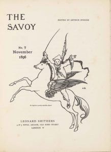 """The unframed title page, in portrait orientation, combines a line-block reproduction of a pen-and-ink design with letterpress. The image shows one figure [a Pierrot] riding a winged horse [a Pegasus] in the centre of the page with publishing information printed in the surrounding area. In the upper left corner is the text: """"THE"""" [large caps] and one line below the text: """"SAVOY"""" [large caps]. These two lines of text are left-aligned and indicate the title: """"THE SAVOY"""" [caps]. To the right side of the page and appearing in line with the centre of the title text is the editing information: """"EDITED BY ARTHUR SYMONS"""" [small caps]. Below the title on the left side of the page, still in about the top third, is the text: """"No. 3"""", and below that the text: """"July"""", and below that line: """"1896"""". These three lines are centred with each other. To the right of this text is the image of the figure on the horse. The horse and figure are facing towards the left; the horse is in profile and the figure is turned to face the viewer. The horse is rearing, with both front legs lifted up into the air. The horse spans the width of the page and is about half of the page height. The horse has a long tail trailing behind. The horse's mouth is slightly opened and the pointed ears are pulled back. The mane is curled and a few pieces fall forwards toward the eyes. The horse has large wings emerging from the sides of its ribcage. The wings are made up of many feathers of various sizes and are formed like eagle wings, with a smaller section on the bottom half and a larger pointed portion of the wing on the top half. Between the wings sits a male figure dressed like a Pierrot or clown. The figure has his upper body turned to face the viewer, with both arms opened wide and lifted up into the air. He is wearing slippers with a bow on the toe, baggy pants that fall just above the ankle, and a baggy shirt that has buttons up the front. The shirt has large ruffles on the sleeve hems and a large ruffle aro"""