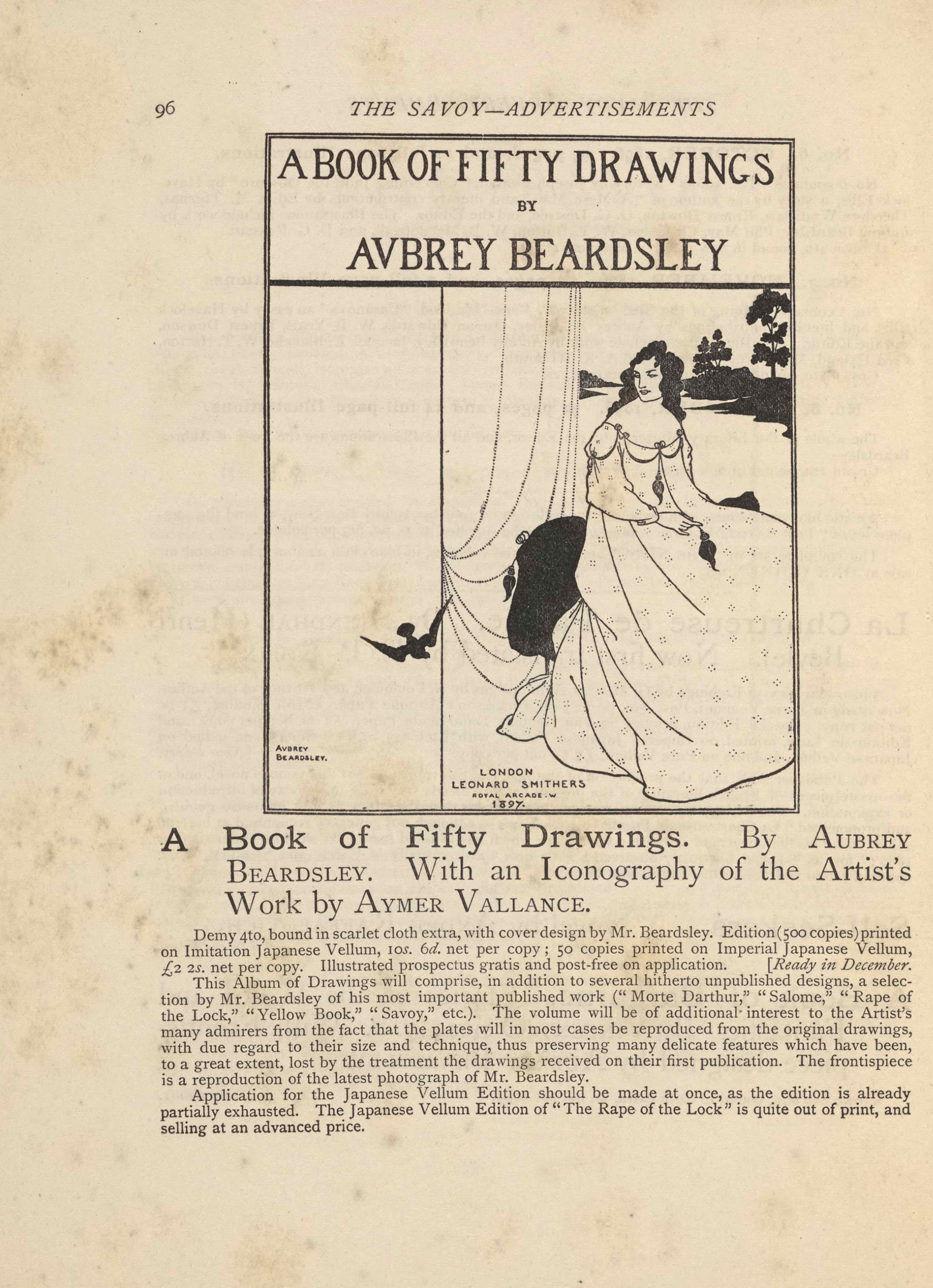 """The framed illustration, in portrait orientation, uses a line-block reproduction of Beardsley's pen-and-ink design. The illustration is an advertisement for a book of 50 drawings by Aubrey Beardsley. The image is divided into three sections. The first section is a banner across the top of three lines of text. The first line reads, """"A BOOK OF FIFTY DRAWINGS"""" [caps]. The next line reads, """"BY"""" [caps] in a smaller font. The third and final line is in the same size font as the first line and reads, """"Aubrey Beardsley"""" [caps]. The second section of the image is demarcated vertically. It takes up the left third of the page. It is blank save for the black silhouette of a bird (possibly a swallow) in descending flight. The edge of the bird's wing crosses over into the third and final section of the image which takes up the rightmost two thirds of the illustration. This section features a dark haired woman in a white dress sitting on a black chair. Her body is facing the right side of the page but her head is turned to the left. White curtains fall behind her to the left. Behind her on the right is a landscape with a river, the far bank of which is black with the silhouettes of three trees visible."""