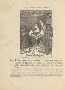 "The image, a wood engraving of a crayon drawing by Charles Conder, is in portrait orientation. It is the frontispiece to Balzac's La Fille Aux Yeux D'Or. This title, ""LA FILLE AUX YEUX D'OR, appears in a banner with hand-lettered caps at the top edge. The text ""BY [caps] // Honore de Balzac"" is hand-lettered, centred, at the bottom. In the bottom left corner of the page is the artist's signature and date: ""Charles Conder. 90.""Between this publishing information are three cameo portraits suspended in cameos between two pillars fronted with allegorical figures. The two pillars rise to just below the line underscoring the title, leaving room for a falcon to sit atop each pillar. The falcons have their wings spread and their bodies facing the viewer, with their heads turned to face into the page towards each other. In the space on the upper page between the falcons and tops of the two pillars is a stream of cloudy smoke blowing from the centre of the separation line down and to the left, just in front of the left pillar. Behind the smoke is a black background made of close horizontal black lines. In the upper centre of the page is the top of the three medallion portraits. It is oval shaped and has an image of a woman in profile facing to the left. She is only visible from the shoulders and above, and has short curled hair pulled into an updo hairstyle. There is no clothing visible on her bare shoulders. The ornamental frame has a large bow hanging from the bottom edge. Behind the frame and down slightly on the page is another puff of smoke, but this one is much brighter and whiter than the one above. On the left edge of the page, standing in front of a pillar, is a half-clothed female figure. The woman is standing and facing the viewer, but her face is turned down to look at the ground. She has a nude upper body with material wrapped around her legs and behind her back. She has her right hand lifted up to cup the right side of her face. Her hair is curly and short. Her left foot is lifted slightly up from the ground on which she stands. To the right of the oval frame is a male figure standing in front of the pillar on the right. The man is wearing a robe made of many layers of draped material wrapped around him. He is standing to face the viewer, but his head is turned to face in towards the centre of the page. His face is visible in profile. He has his right arm lifted up and his long-nailed thumb is extended out to touch the edge of the oval frame. He has a hooked nose and a horn on his head, a seeming representation of the devil. His hair is short and dark. His shadow falls behind him and to the left, visible on the front of the pillar behind him. Between these standing figures are two more portrait frames, each perfectly circular. The medallion on the left shows a man facing the viewer. He has her dark hair and is wearing a dark jacket, shirt, and tie; his right hand is lifted up to his right shoulder. He is staring straight ahead. The medallion portrait beside this one is of a seated woman turned in profile to the left. The woman is visible from the waist up. She is wearing an off-the-shoulder top that is lightly shaded with polka-dots. She has curled hair that is pulled up on top her head. The two circular portraits are connected by ribbons and bows that hang down from the bottom of each of them and tied together in the middle space below. The remainder of the page is the light-coloured and festooned with roses."