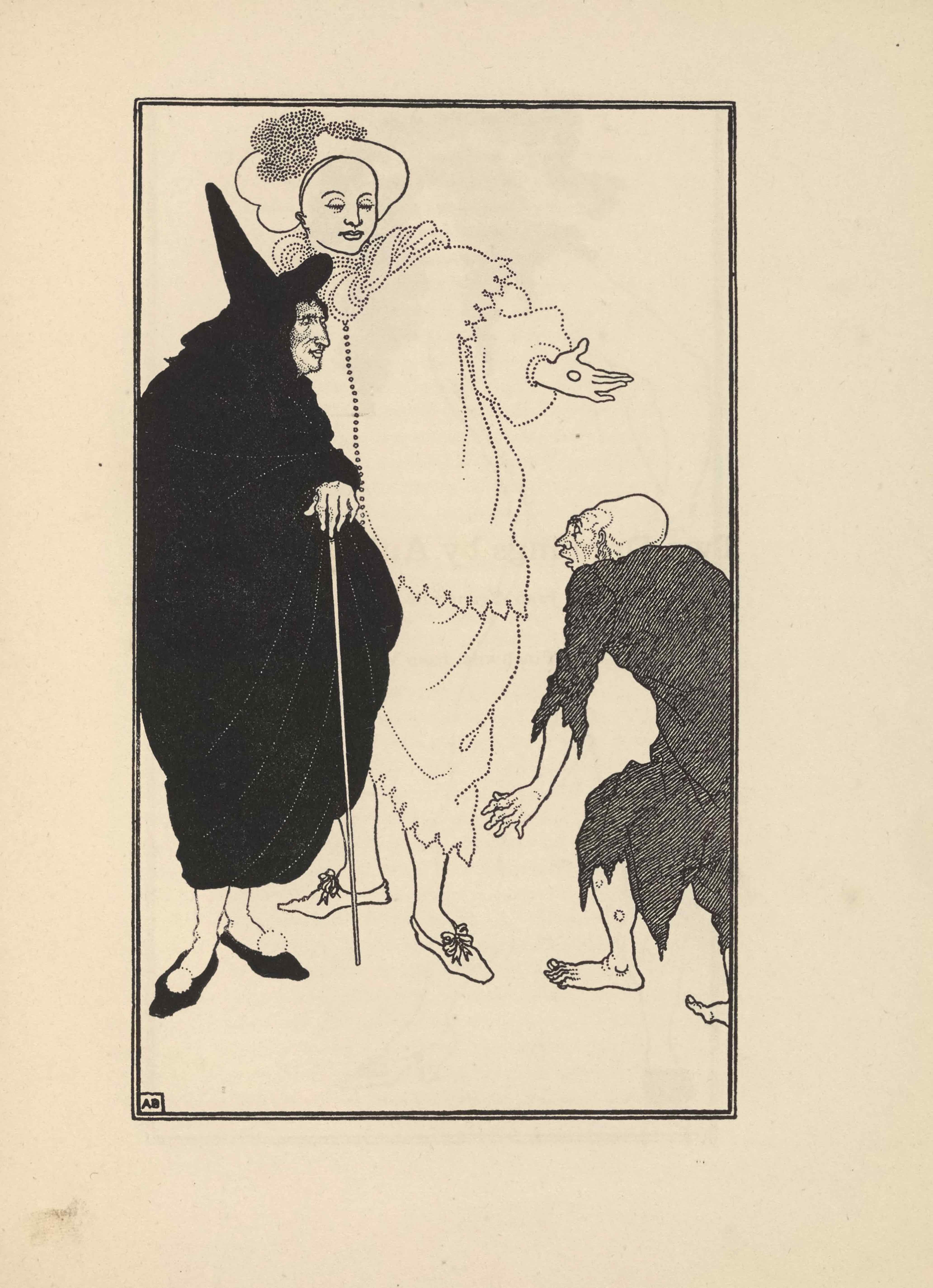 """The line-block reproduction of Beardsley's pen-and-ink illustration is framed in a double-lined border and is in portrait orientation. In the bottom left corner of the image is a small box with the artist's initials: """"AB."""" The illustration consists of three figures on a blank background. The leftmost figure is Sganarelle, servant to Don Juan, disguised as a doctor. He is dressed in a loose black cloak which extends down to his lower calves and faces right. His hands are crossed under his draped chest and his right hand extends from its sleeve, gripping a straight and narrow cane. He wears a black conical hat and black slippers with white balls where laces would normally be. Standing behind and to the right of Sganarelle is Don Juan, disguised in a country costume. His white hat, stippled around the crown, almost reaches the top border of the illustration. His clothes are all white; the fabric is drawn with stippling at the edges and creases. His loose tunic is long sleeved and tiered so that it has a division at the shoulders. Both the shoulders and the hem of the shirt follow a uniform jagged pattern. Don Juan's trousers are loose and extend down to the calves; they are drawn via the same stippling technique and feature the same jagged pattern at the bottoms. Only his left pant leg is visible as his right leg is behind Sganarelle. He has white slippers on that feature ribbons in bowties for laces. His left hand is extended out with a circular object, a coin, in his palm, which he appears to offer the beggar. The beggar stands on the right edge of the illustration, facing and looking up at Don Juan, with his back to the viewer. He looks to be just walking into the frame so his right leg is only partially visible. He is hunched over and stands at about waist height in front of Don Juan. The beggar is bald and his head is oblong. He is wearing a ragged dark tunic that extends past his knees and covers his arms to his elbows. His feet are bare and he has sores on his l"""