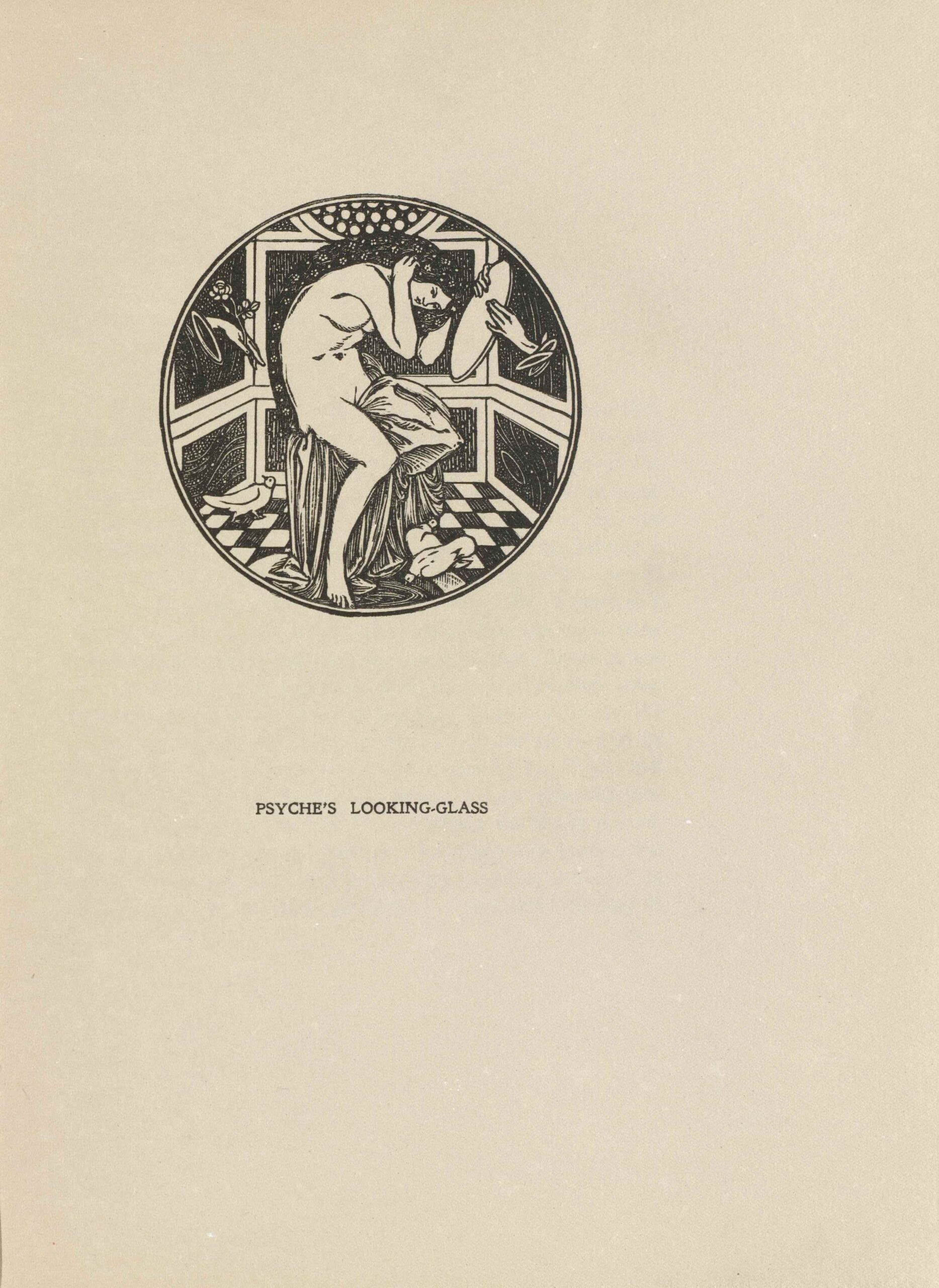 The image is within a small, circular, border and is centered in the upper region of the page. The image is printed in black ink. In the foreground, a naked woman (Psyche) is in a small room with dark, rectangular-paneled walls and checkered black-and-white flooring. She has long dark hair which is decorated with small white flowers. The woman is facing to the right, sitting on a stool draped in cloth, and is looking down into a circular looking glass held by a hand emerging from the wall in front of her on the right side of the room. The hand emerging from the left holds a single flower with a long stem. Three small birds are present on the checkered floor. Two birds are at the woman's feet. One of them appears to be drinking from a small pond embedded in the middle of the floor. The third bird is in the background left of the image and is looking upwards towards the hand holding a flower.