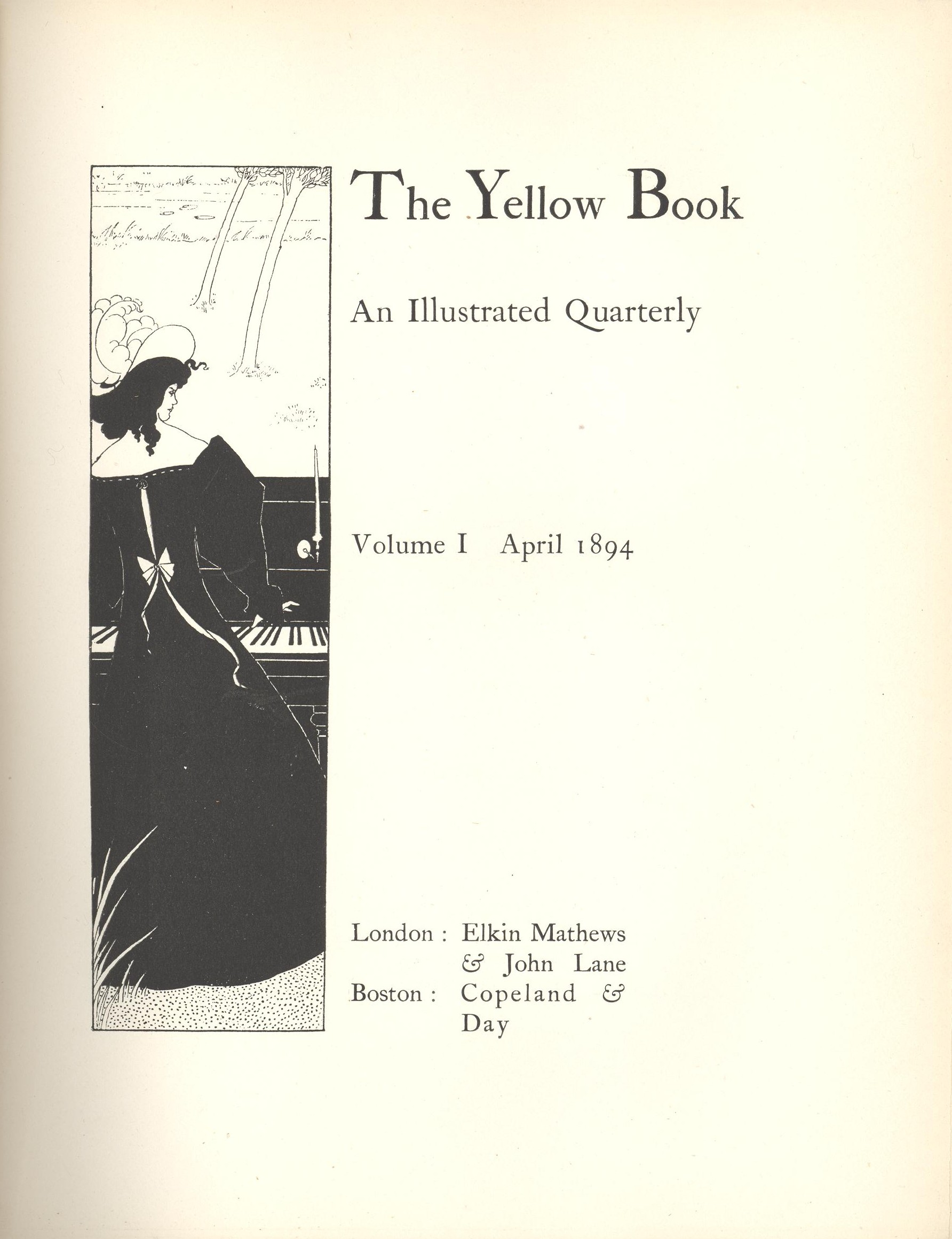 Image is in vertical frame on extreme left facing letterpress The letterpress reads The Yellow Book An Illustrated Quarterly Volume I April 1894 London Elkin Matthews & John Lane Boston Copeland & Day The image shows the back view of a woman with her face in profile She is shown full length wearing a long black dress and white feathered hat playing a piano lit by tapers outside The piano divides the image in half horizontally The lower half of the image is comprised of the piano keys and her dress The upper half of the image has two windswept trees in the middle ground and a river in background The image is vertically displayed
