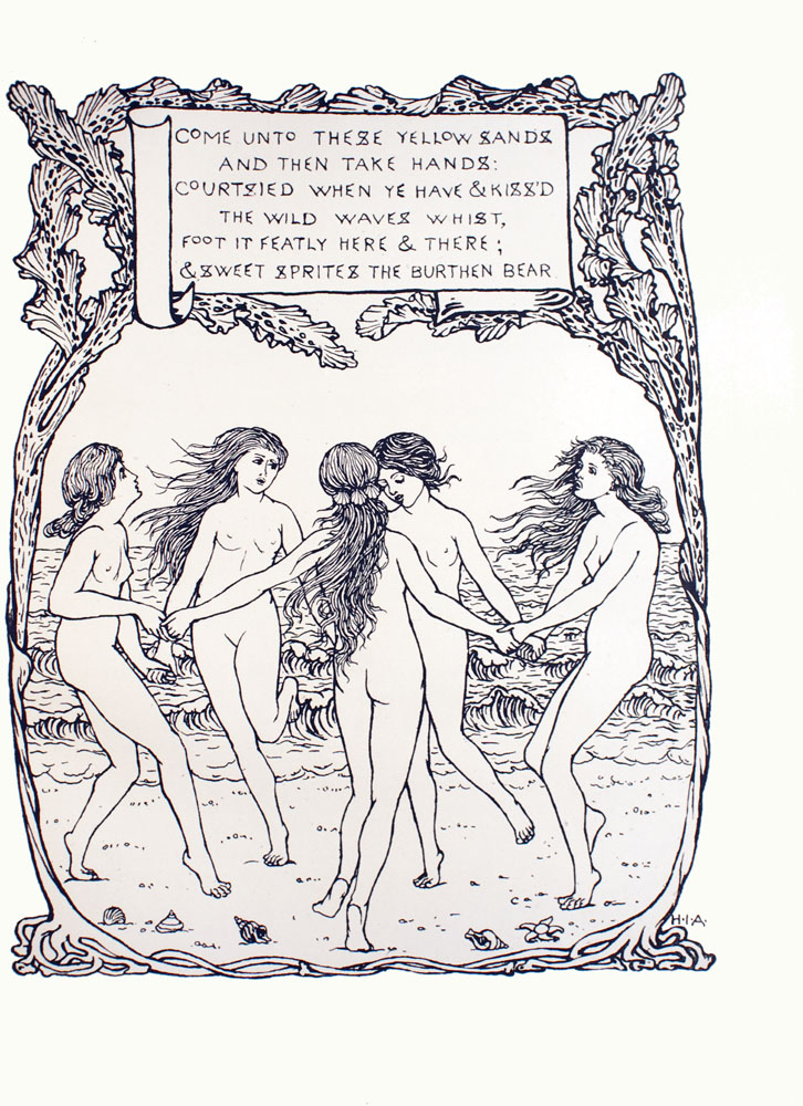 Image is of five naked girls dancing in a circle in the foreground They are all holding hands They are on a beach waves can be seen in the background Three of the girls have long flowing hair the other two have an updo The girl in the centre of the image has three identical seashells in her hair Her back is to us The girl to her right left and front left all have their eyes open There is one starfish and four seashells in various shapes along the bottom of the image The sky is cloudless A border of seaweed is growing around the image framing it as a picture Its roots are growing from the bottom of the image at the top the seaweed splits into many sprigs The sprigs surround a scroll that contains a passage from William Shakespeares The Tempest COME UNTO THESE YELLOW SANDS AND THEN TAKE HANDS COURTSIED WHEN YE HAVE KISSD THE WILD WAVES WHIST FOOT IT FEATLY HERE THERE SWEET SPRITES THE BURTHEN BEAR in capital letters The artists initials HIA are in the bottom right corner The image is vertically displayed